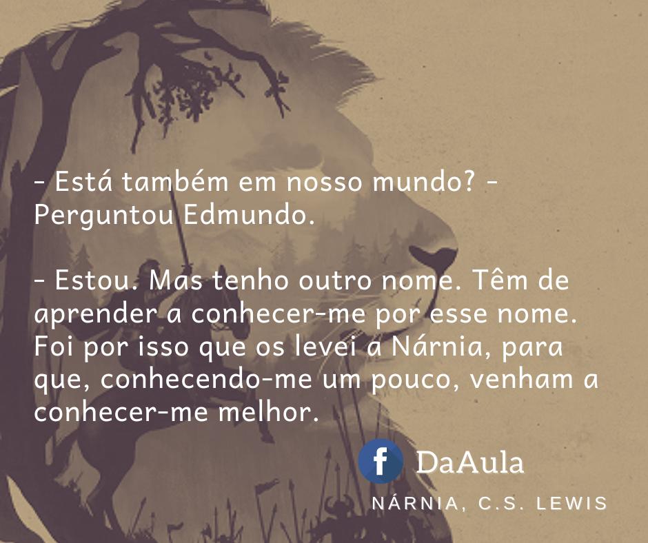 Frase do Livro: Nárnia de C.S. Lewis.