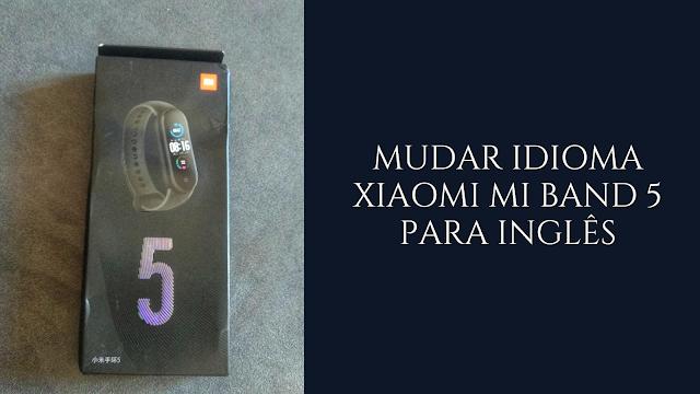 Como mudar a linguagem para inglês na Xiaomi Mi Band 5 (versão chinesa)?