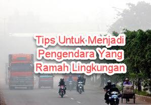 Tips Untuk Menjadi Pengendara Yang Ramah Lingkungan