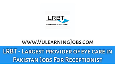 LRBT - Largest provider of eye care in Pakistan Jobs September 2021 For Receptionist Latest