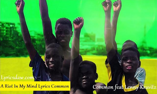 A Riot In My Mind Lyrics Common feat Lenny Kravitz