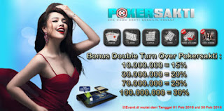 Poker Sakti   Bonus Double Turn Over Periode 01 Feb - 28 Feb 2017