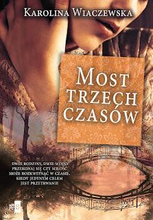 """KAROLINA WIACZEWSKA """"MOST TRZECH CZASÓW"""""""