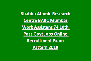 Bhabha Atomic Research Centre BARC Mumbai Work Assistant 74 10th Pass Govt Jobs Online Recruitment Exam Pattern 2019