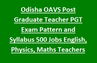 Odisha OAVS Post Graduate Teacher PGT Recruitment Exam Pattern and Syllabus 2018 500 Govt Jobs English, Physics, Maths Teachers