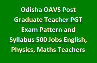 Odisha OAVS Post Graduate Teacher PGT Recruitment Exam Pattern and Syllabus 2018 500 Govt Jobs English, Physics, Maths Teachers