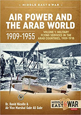 Air Power and the Arab World 1909-1955: Volume 1: Military Flying Services in Arab Countries, 1909-1918