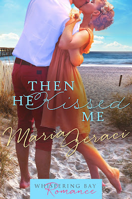 Then He Kissed Me by Maria Geraci Whispering Bay Series