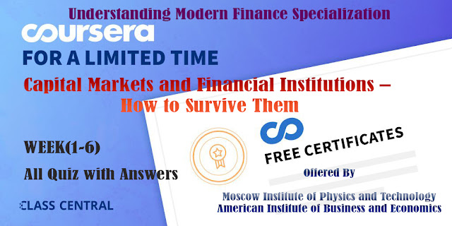 Capital Markets and Financial Institutions – How to Survive Them, week (1-6) All Quiz with Assignment.