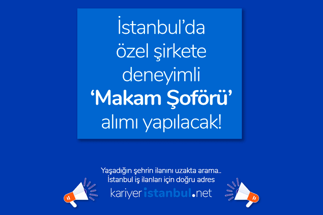 Esenyurt'ta özel bir şirkete deneyimli makam şoförü alımı yapılacak. İstanbul şoför iş ilanları kariyeristanbul.net'te!