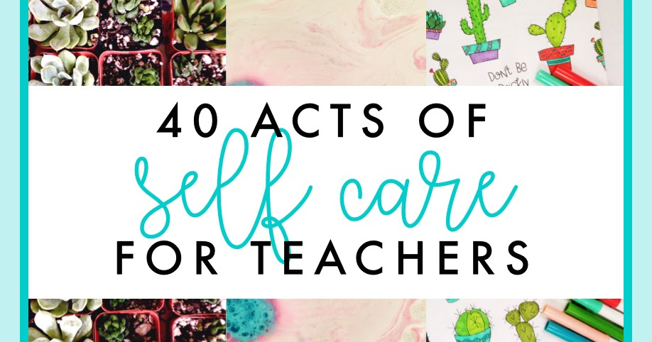 The Designer Teacher: 40 Acts of Self Care for Teachers