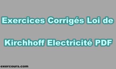 Exercices Corrigés Loi de Kirchhoff Electricité PDF