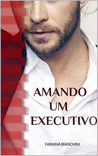 Amando um Executivo - Fabiana Bianchini