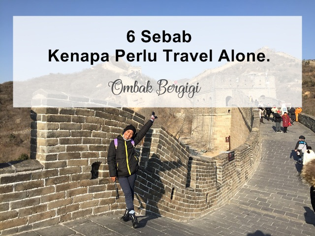Takut Untuk 'Travel Alone'? Ini 6 Sebab Kenapa Perlu Travel Alone.