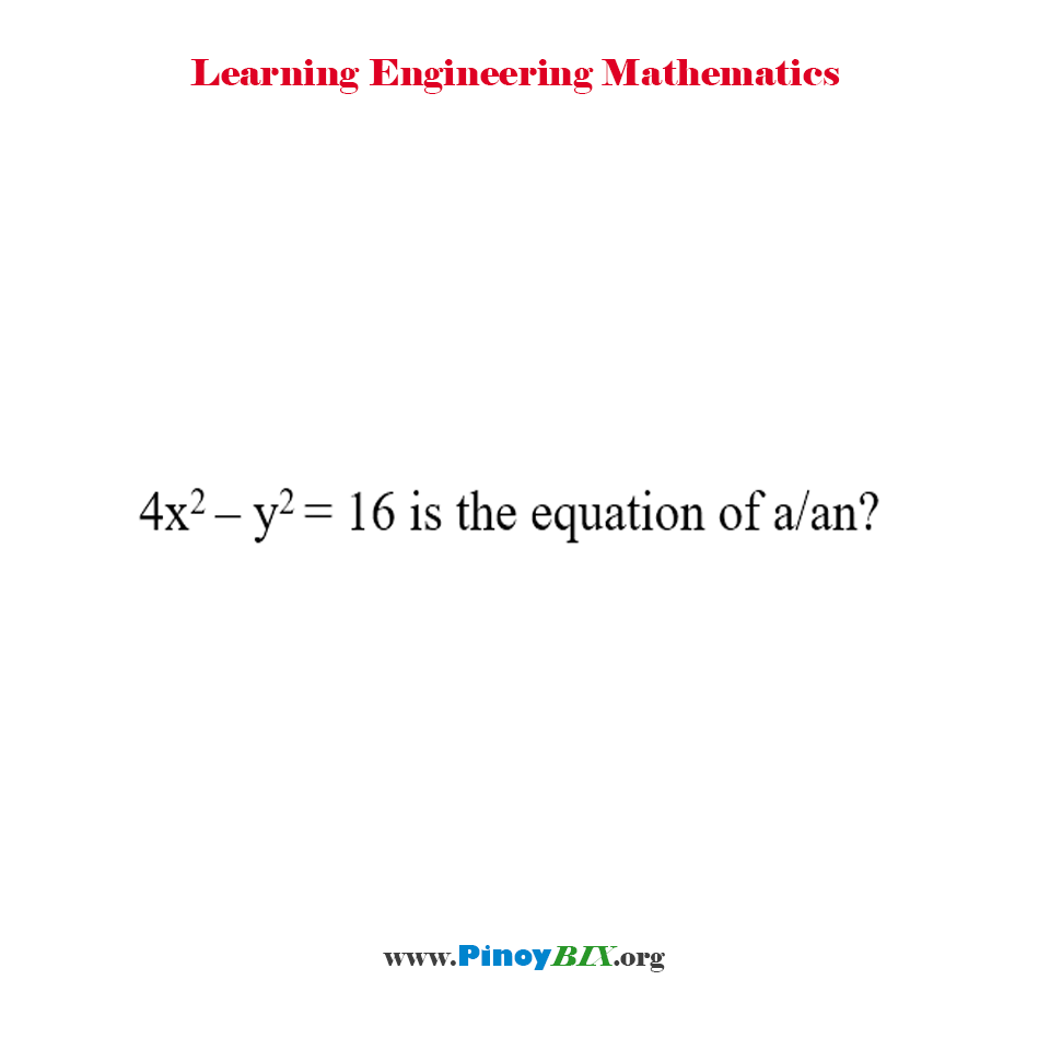 4x^2 – y^2 = 16 is the equation of a/an?