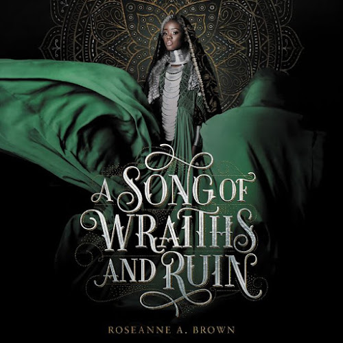 A Song of Wraiths and Ruin Roseanne A. Brown fantasy ya
