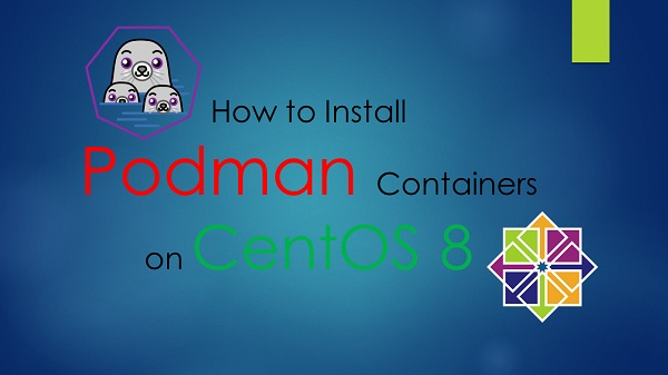 How to Install Podman Containers on CentOS 8