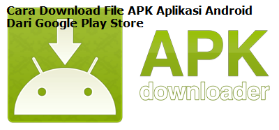 Cara Download File APK Aplikasi Android Dari Google Play Store