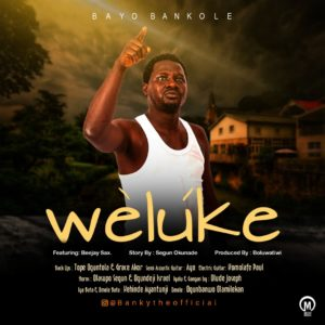 Bayo Bankole ft. Beejaysax – Weluke ( The forsaken one)