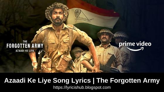 Azaadi Ke Liye Song Lyrics | The Forgotten Army