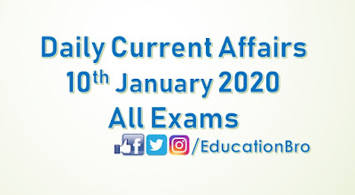 Daily Current Affairs 10th January 2020 For All Government Examinations
