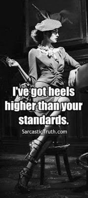 ive got heels higher than your statndards