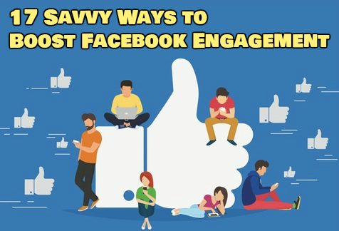 Savvy Ways to Boost Facebook Engagement