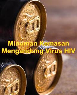 Minuman Kemasan Mengandung Virus HIV