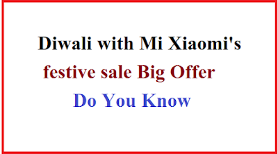 Diwali with Mi Xiaomi's festive sale Big Offer