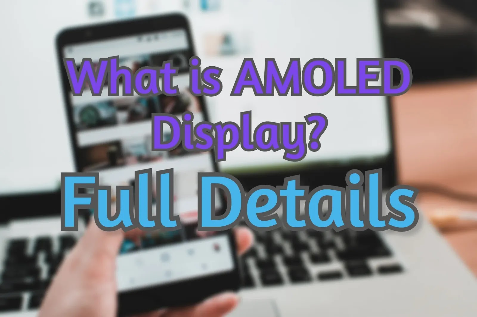 What's an AMOLED Display? | AMOLED Display Advantages 2020