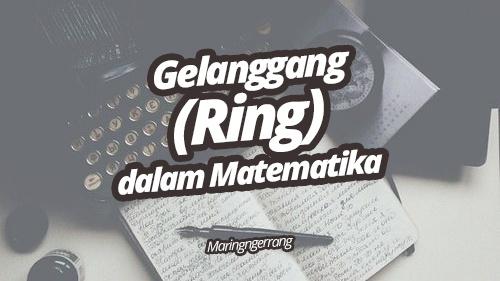 Definisi Gelanggang (Ring Theory) dalam Matematika