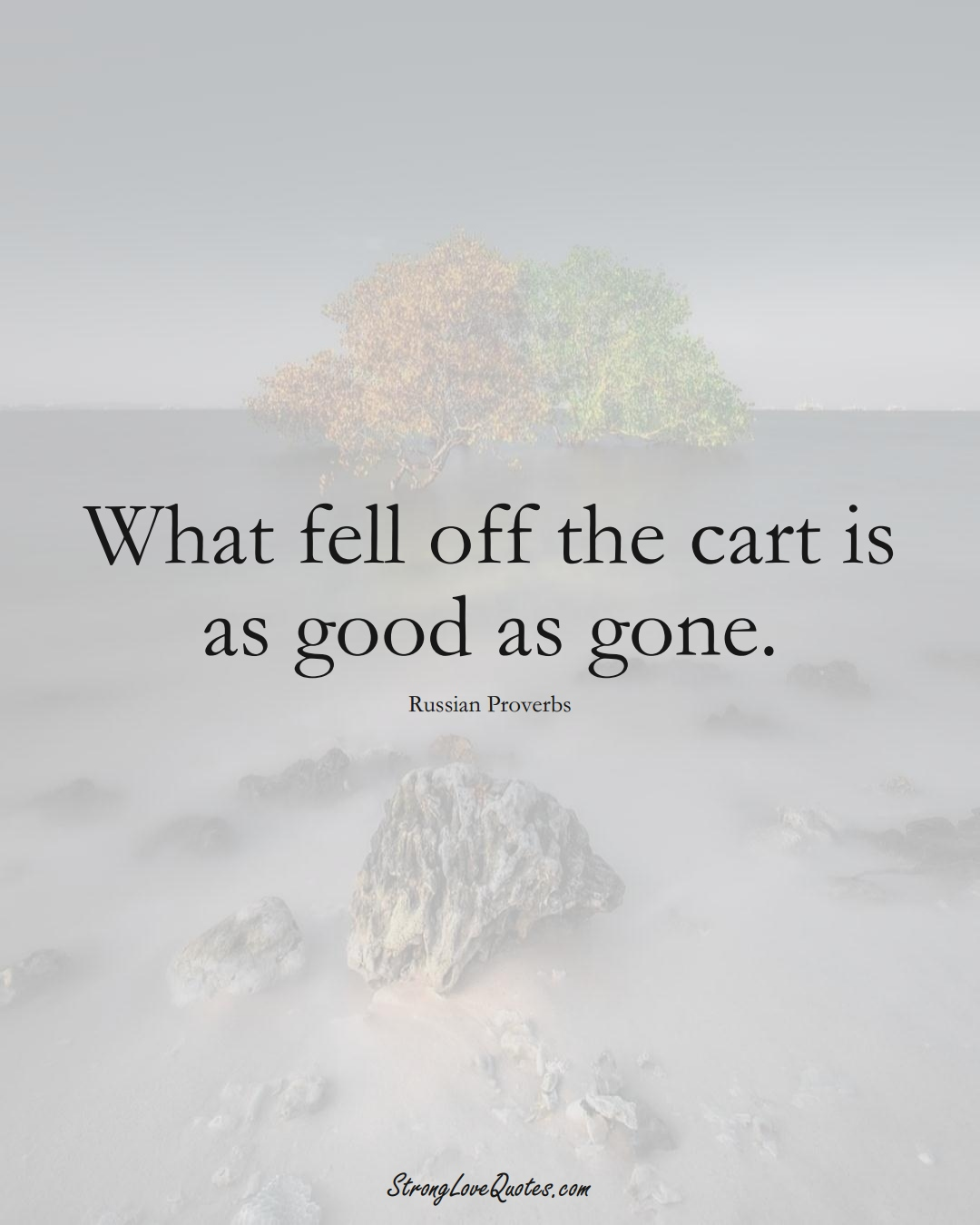 What fell off the cart is as good as gone. (Russian Sayings);  #AsianSayings