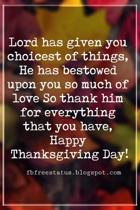 Thanksgiving Text Messages, Lord has given you choicest of things, He has bestowed upon you so much of love So thank him for everything that you have, Happy Thanksgiving Day!