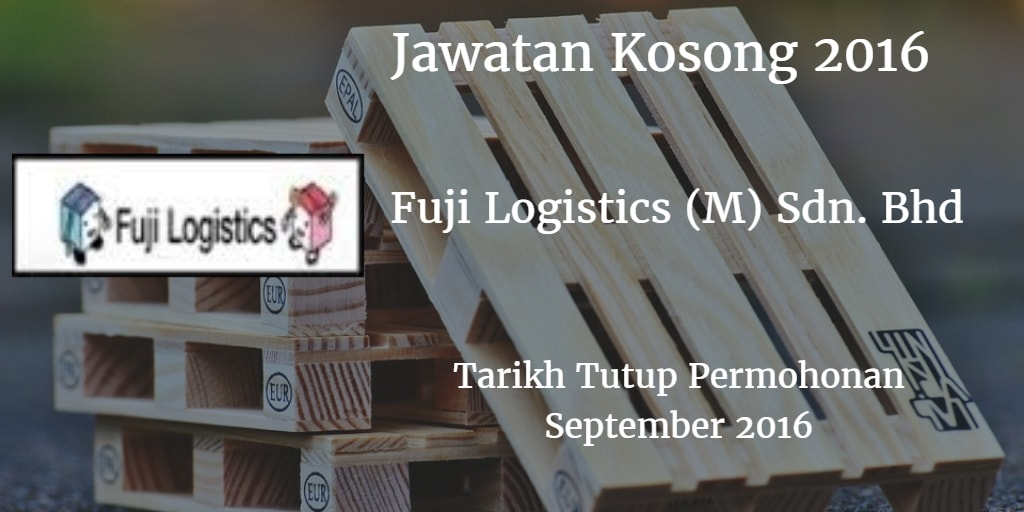 Jawatan Kosong Fuji Logistics (M) Sdn. Bhd September 2016