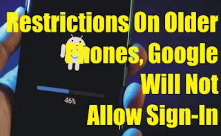 Restrictions On Older Phones, Google Will Not Allow Sign-In From September 27th