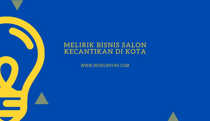 Melirik Bisnis Salon Kecantikan Di Kota