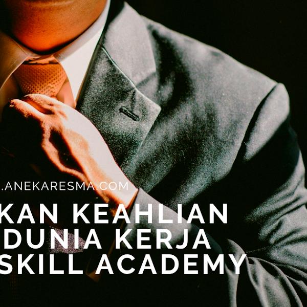 Tingkatkan Keahlian Hadapi Dunia Kerja Melalui Skill Academy