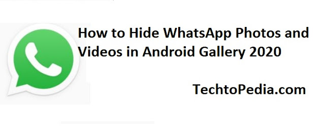 How to Hide WhatsApp Photos and Videos in Android Gallery 2020