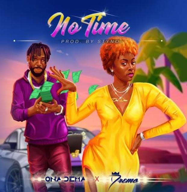 "ONA DEMA – ""NO TIME"" ft Dremo (Mp3 Download)"