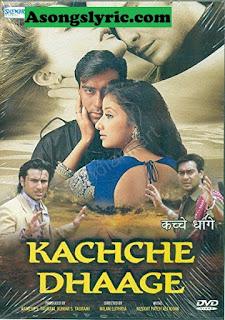 Kachche Dhaage (1999) Movie Songs Lyrics Mp3 Audio & Video Download
