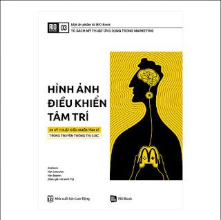 RIO Book No.3 - Hình Ảnh Điều Khiển Tâm Trí - 30 Kỹ Thuật Điều Khiển Tâm Lý Trong Truyền Thông Thị Giác ebook PDF-EPUB-AWZ3-PRC-MOBI