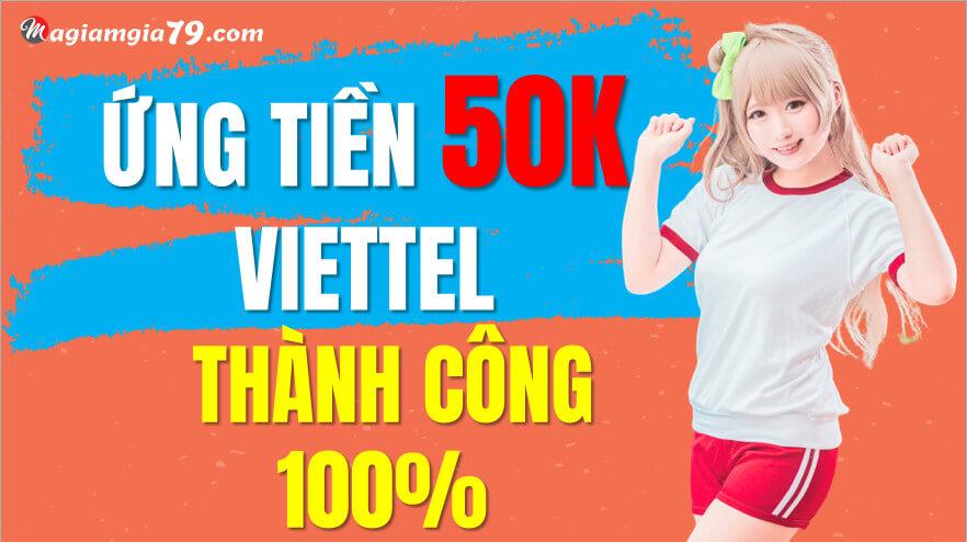 Ứng tiền Viettel 50k , UT Viettel 50k