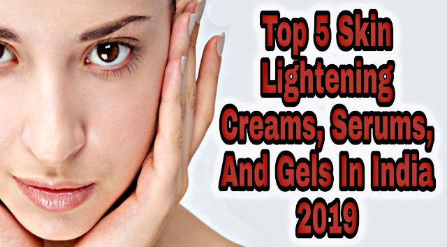 www.productviews,in, Top 5 Skin Lightening Creams, Serums, And Gels In India 2019