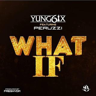 Yung6ix ft. Peruzzi