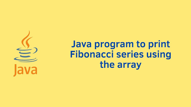 Java program to print Fibonacci series using array
