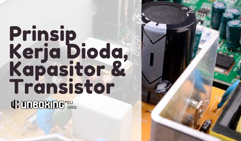 Prinsip Kerja Dioda, Transistor, dan Kapasitor