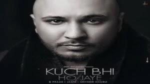 Kuch Bhi Ho Jaye Lyrics – B Praak