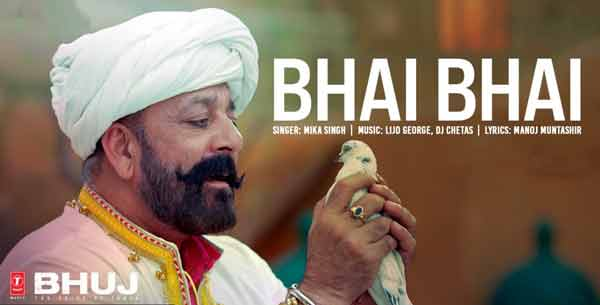 bhai bhai bhuj mika singh sanjay dutt song lyrics