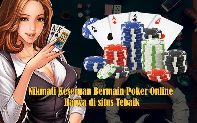 Nikmati Keseruan Bermain Poker Online Hanya di situs Tebaik