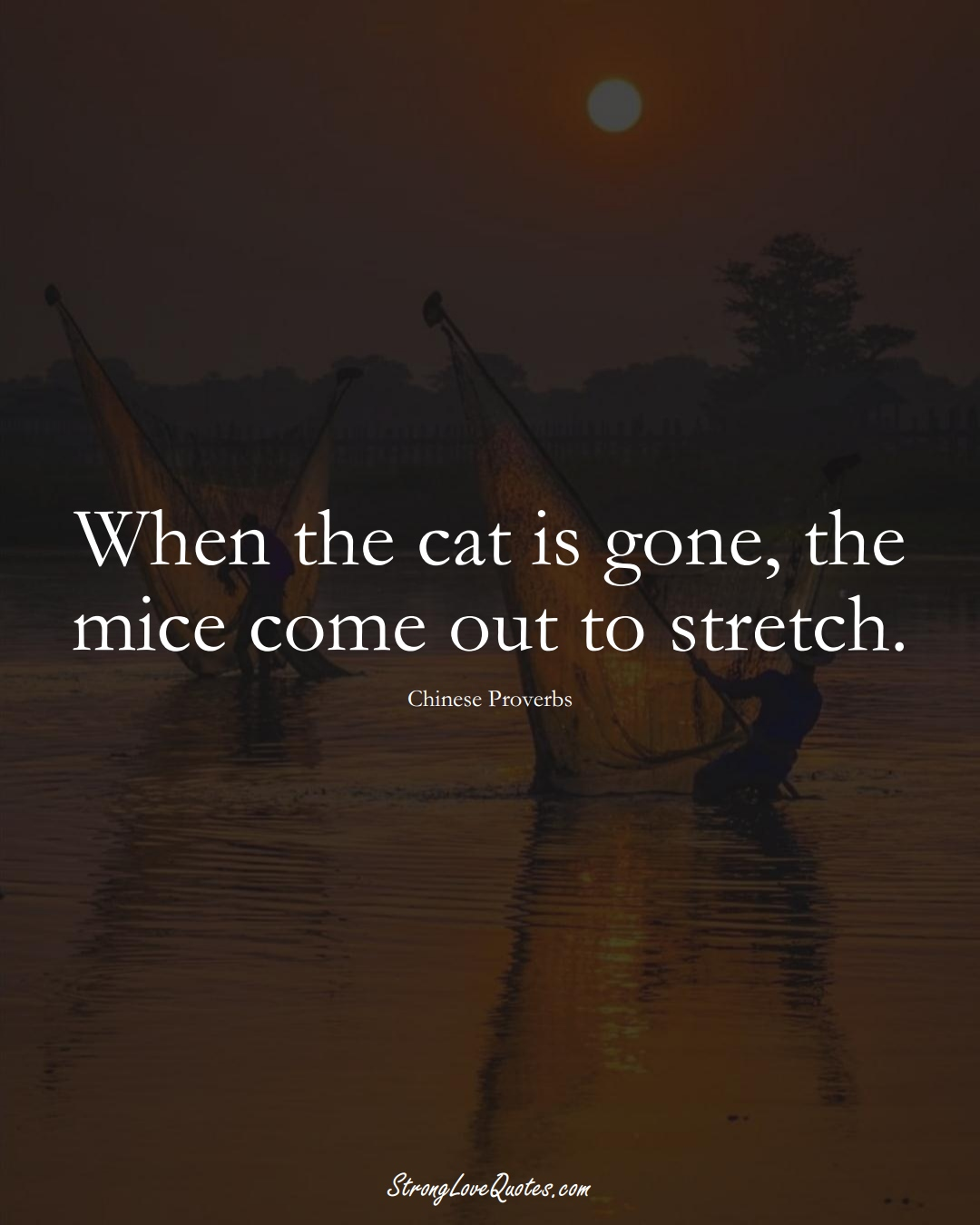 When the cat is gone, the mice come out to stretch. (Chinese Sayings);  #AsianSayings